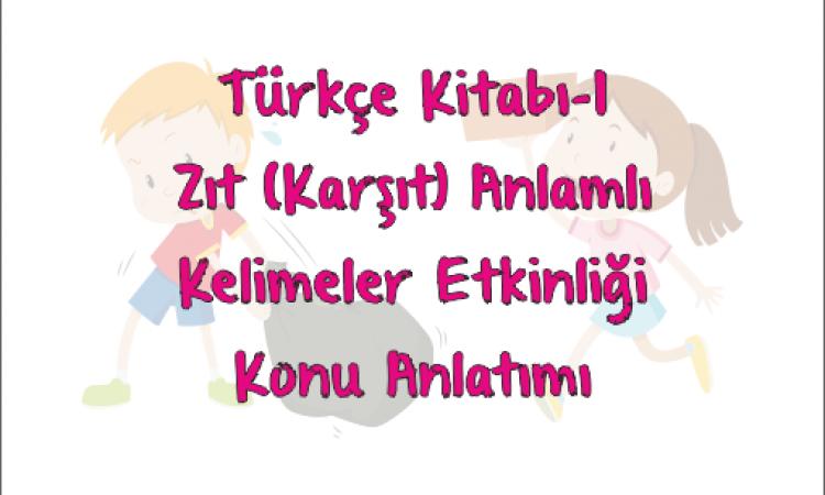 Türkçe Kitabı-1 Zıt Anlamlı Kelimeler