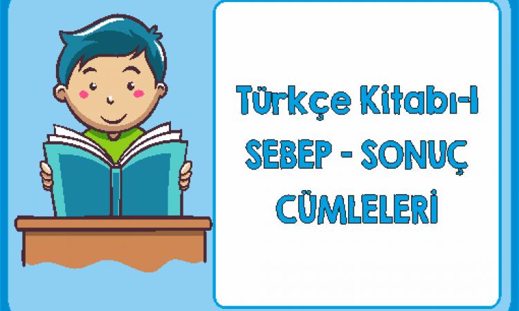 Türkçe 1 Sebep Sonuç Cümleleri
